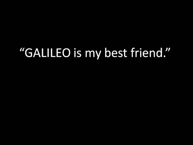 GALILEO: My Best Friend
